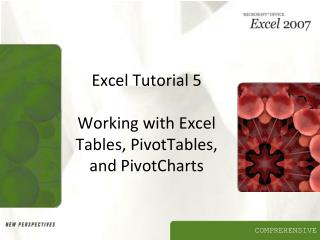 Excel Tutorial 5 Working with Excel Tables, PivotTables, and PivotCharts
