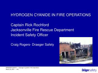 HYDROGEN CYANIDE IN FIRE OPERATIONS Captain Rick Rochford Jacksonville Fire Rescue Department Incident Safety Officer Cr