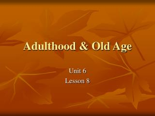 Adulthood & Old Age