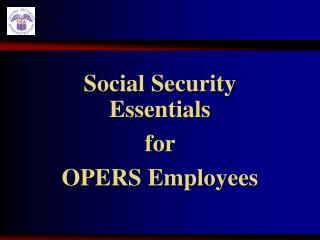 Social Security          Essentials  for  OPERS Employees