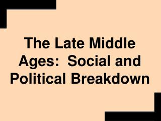 The Late Middle Ages:  Social and Political Breakdown