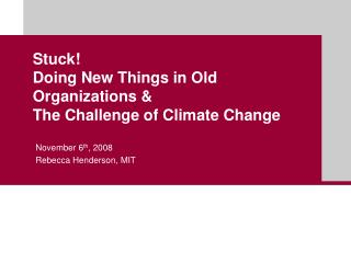 Stuck! Doing New Things in Old Organizations &  The Challenge of Climate Change