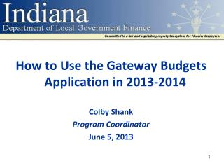 How to Use the Gateway Budgets Application in 2013-2014 Colby Shank Program Coordinator June 5, 2013