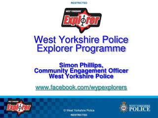 West Yorkshire Police Explorer Programme Simon Phillips,  Community Engagement Officer West Yorkshire Police www.facebo