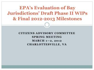 EPA's Evaluation of Bay Jurisdictions' Draft Phase II WIPs & Final 2012-2013 Milestones