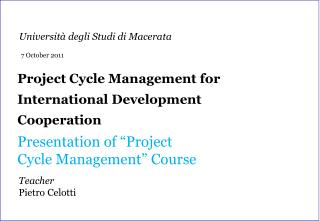 "Project  Cycle  Management  for International  Development Cooperation Presentation of  ""Project  Cycle  Management""  Co"