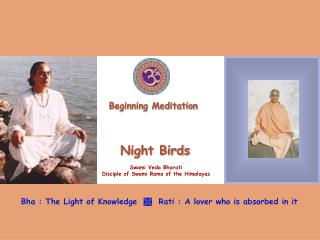 Raja Yoga Meditation systems, as taught by Himalayan Yogis  Diaphragmatic and uniform breathing Correct posture.  Straig