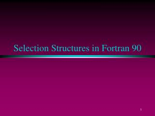 Selection Structures in Fortran 90