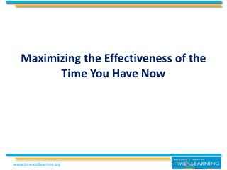 Maximizing the Effectiveness of the Time You Have Now