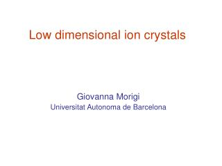 Low dimensional ion crystals