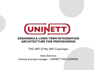 DESIGNING A LONG-TERM INTEGRATION ARCHITECTURE FOR PROVISIONING TNC 2007 22 May 2007, Copenhagen Aida Omerovic