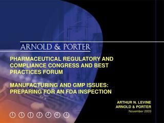PHARMACEUTICAL REGULATORY AND COMPLIANCE CONGRESS AND BEST PRACTICES FORUM MANUFACTURING AND GMP ISSUES: PREPARING FOR