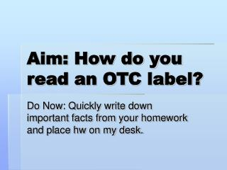 Aim: How do you read an OTC label?