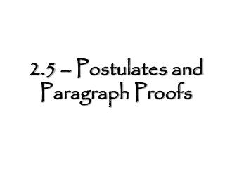 2.5 – Postulates and Paragraph Proofs