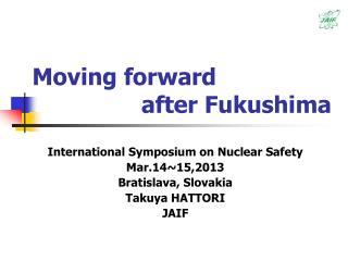 Moving forward                  after Fukushima