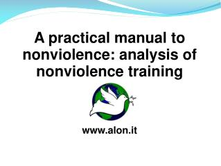 A practical manual to nonviolence: analysis of nonviolence training www.alon.it