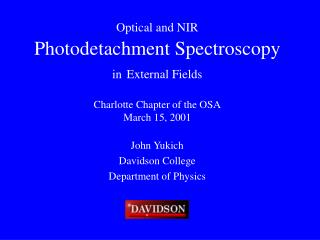 Optical and NIR Photodetachment Spectroscopy  in External Fields Charlotte Chapter of the OSA March 15, 2001