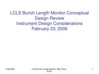 LCLS Bunch Length Monitor Conceptual Design Review  Instrument Design Considerations February 23, 2006