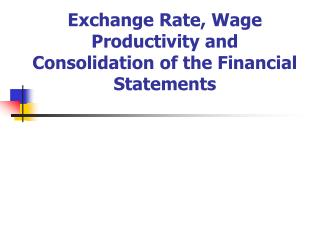 Exchange Rate, Wage Productivity and Consolidation of the Financial Statements