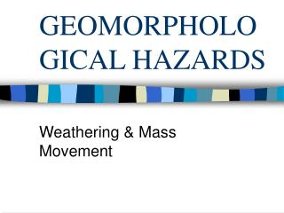 GEOMORPHOLOGICAL HAZARDS