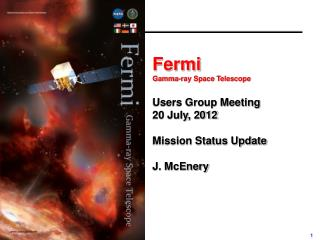 Fermi  Gamma-ray Space Telescope Users Group Meeting 20 July, 2012 Mission Status Update J.  McEnery