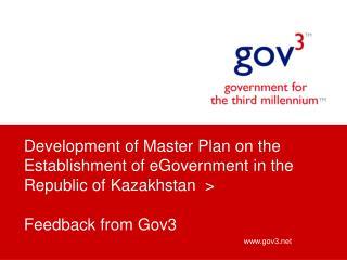 Development of Master Plan on the Establishment of eGovernment in the Republic of Kazakhstan > Feedback from Gov3