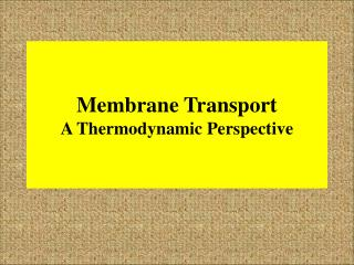 Membrane Transport A Thermodynamic Perspective