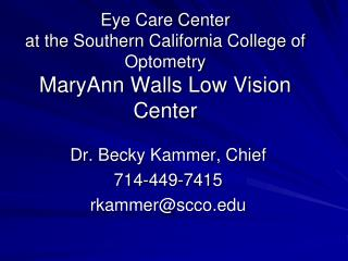 Eye Care Center at the Southern California College of Optometry MaryAnn Walls Low Vision Center