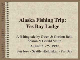 Alaska Fishing Trip:  Yes Bay Lodge