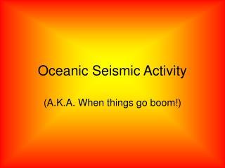 Oceanic Seismic Activity