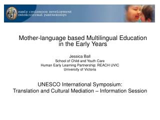 Mother-language based Multilingual Education in the Early Years  Jessica Ball School of Child and Youth Care Human Early