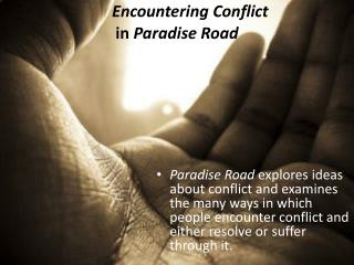 paradise road conflict There was no paradise road the capture of british and other foreign citizens during wwii is not often remembered as part of the saga of that dark conflict.