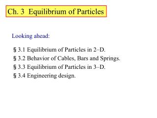 Looking ahead: §3.1 Equilibrium of Particles in 2–D. §3.2 Behavior of Cables, Bars and Springs. §3.3 Equilibrium of Par