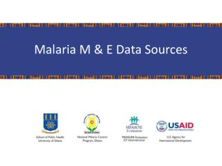 Malaria M & E Data Sources