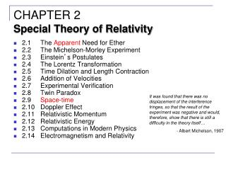 2.1	The  Apparent  Need for Ether 2.2	The Michelson-Morley Experiment 2.3	Einstein ' s Postulates 2.4	The Lorentz Transf