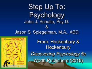 Step Up To:   Psychology John J. Schulte, Psy.D. & Jason S. Spiegelman, M.A., ABD