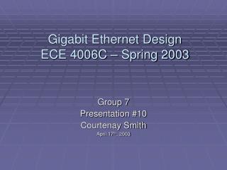 Gigabit Ethernet Design ECE 4006C – Spring 2003