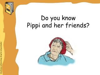 Do you know  Pippi and her friends?