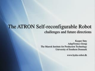 The ATRON Self-reconfigurable Robot challenges and future directions