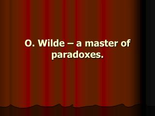 O. Wilde – a master of paradoxes.