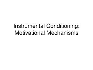 Instrumental Conditioning: Motivational Mechanisms
