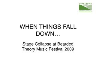 WHEN THINGS FALL DOWN…