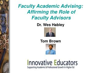Faculty Academic Advising:   Affirming the Role of  Faculty Advisors