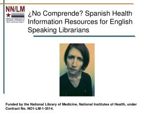 ¿ No Comprende? Spanish Health Information Resources for English Speaking Librarians