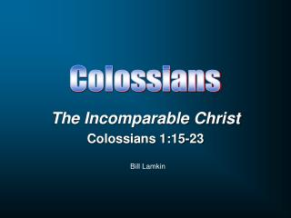 The Incomparable Christ Colossians 1:15-23