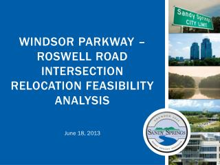 WINDSOR PARKWAY – ROSWELL ROAD INTERSECTION RELOCATION FEASIBILITY ANALYSIS
