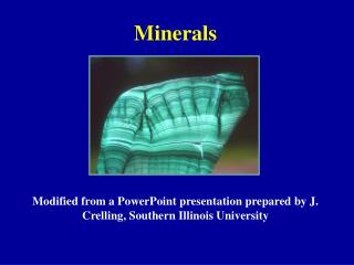 Minerals Modified from a PowerPoint presentation prepared by J. Crelling, Southern Illinois University