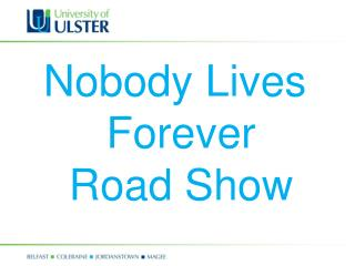 Nobody Lives  Forever Road Show