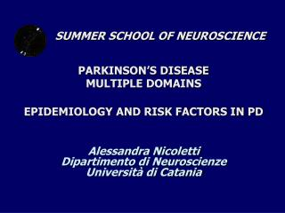 SUMMER SCHOOL OF NEUROSCIENCE PARKINSON'S DISEASE  MULTIPLE DOMAINS EPIDEMIOLOGY AND RISK FACTORS IN PD