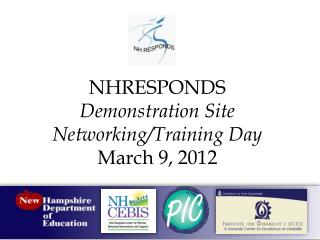 NHRESPONDS  Demonstration Site Networking/Training Day  March 9, 2012